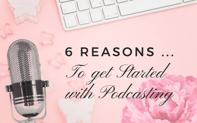 6 Reasons to Get started with Podcasting